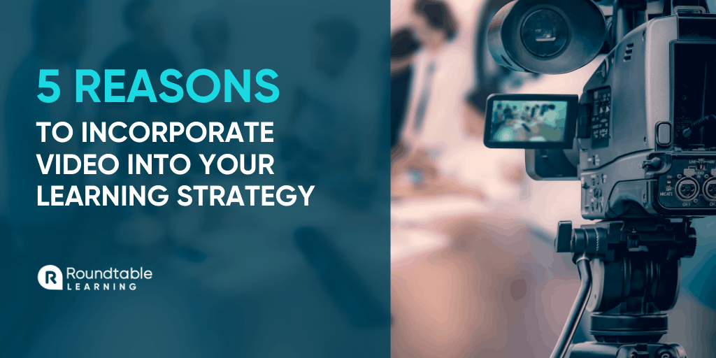 Five reasons to incorporate video into your learning strategy