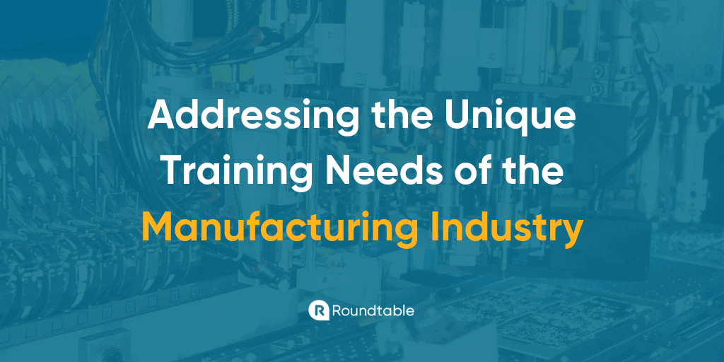 Addressing the unique training needs of the manufacturing industry