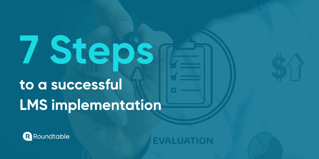 7 Steps to a successful LMS implementation - Roundtable Learning