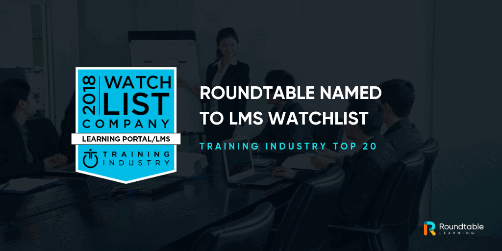Roundtable LMS named to Training Industry's Top 20 Watchlist for 2018