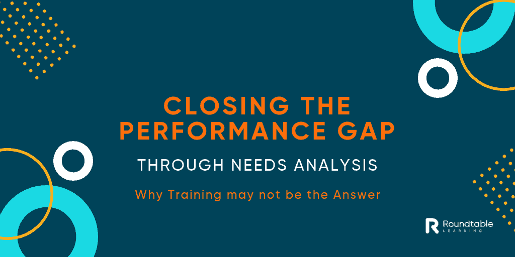 Closing the performance gap through needs analysis