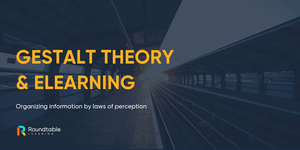 Gestalt Theory and eLearning; organizing information by laws of perception