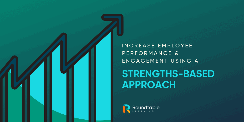 Increase employee performance and engagement using a strengths-based approach