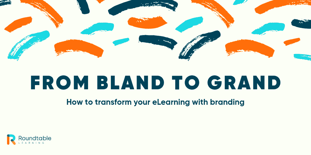 From bland to grand: how to transform your eLearning with branding