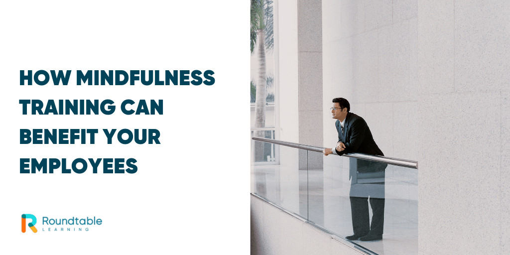 How mindfulness training can benefit your organization