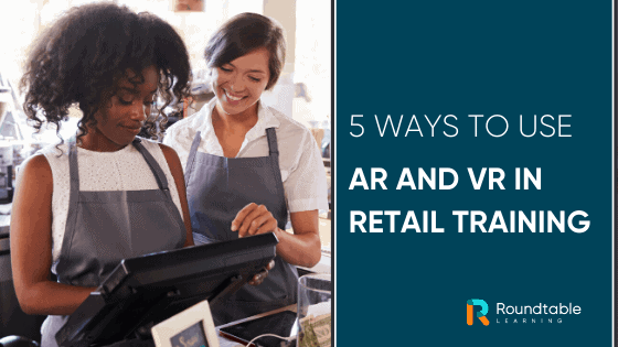 5 Ways To Use AR and VR for Retail Training