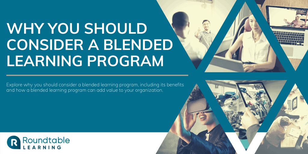 Why You Should Consider A Blended Learning Program