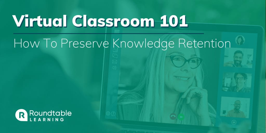 Virtual Classroom 101: How To Preserve Knowledge Retention