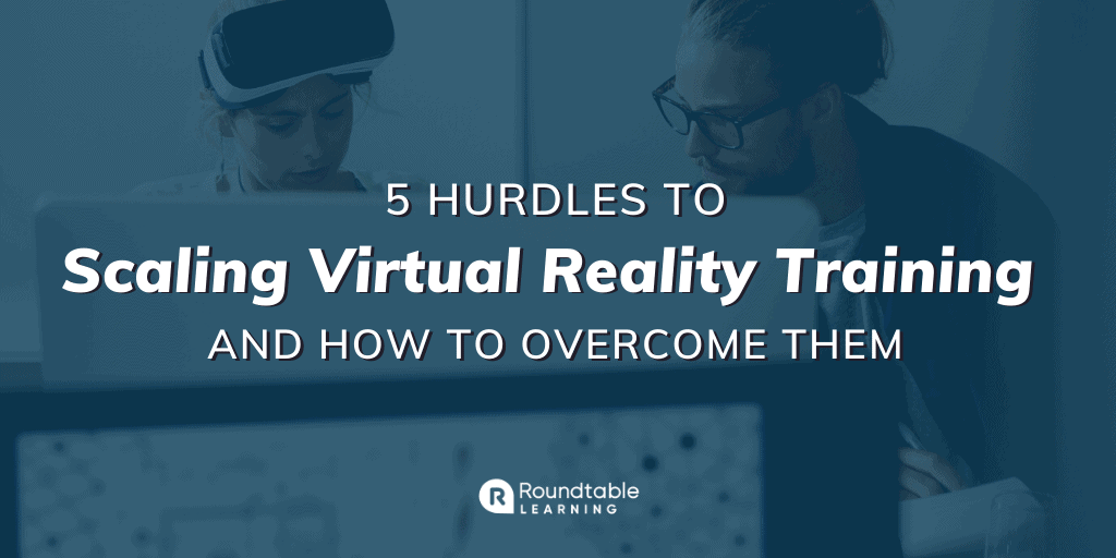 5 Hurdles to Scaling Virtual Reality Training & How to Overcome Them