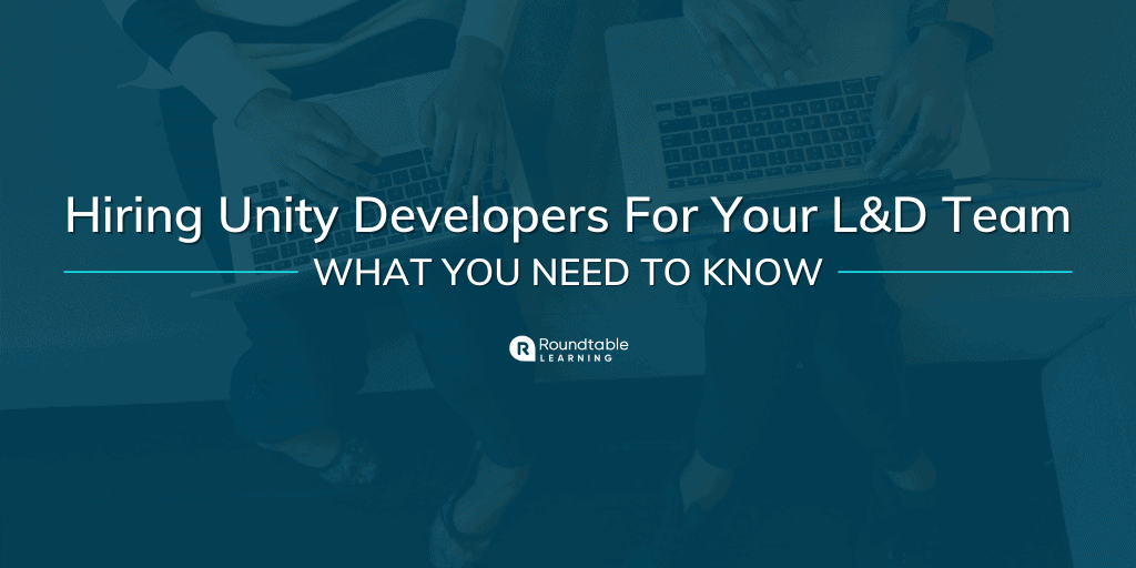 Hiring Unity Developers For Your L&D Team: What You Need To Know