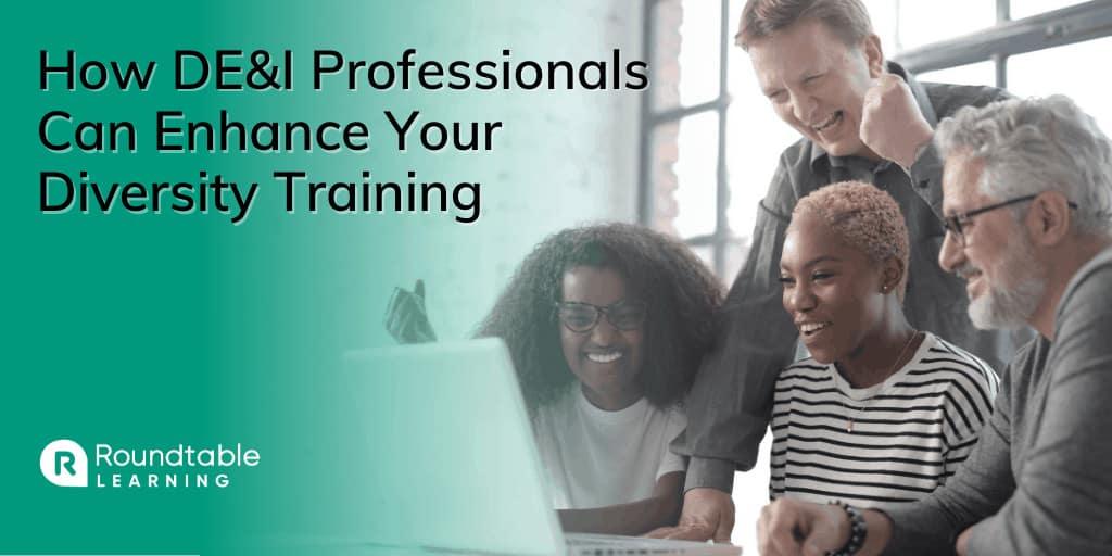 How DE&I Professionals Can Enhance Your Diversity Training