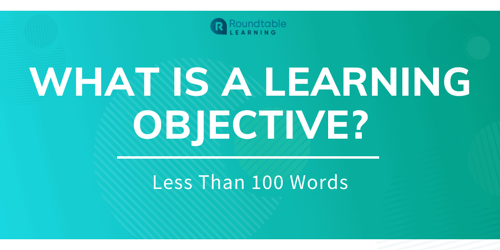 What are Learning Objectives? Less Than 100 Words