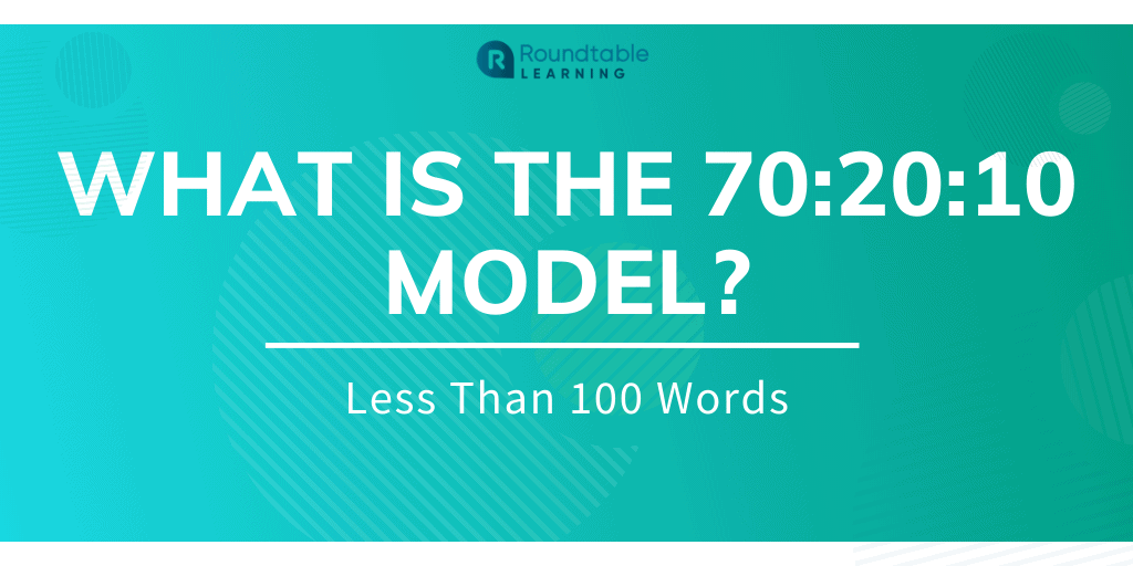 What is the 70:20:10 Model? Less Than 100 Words