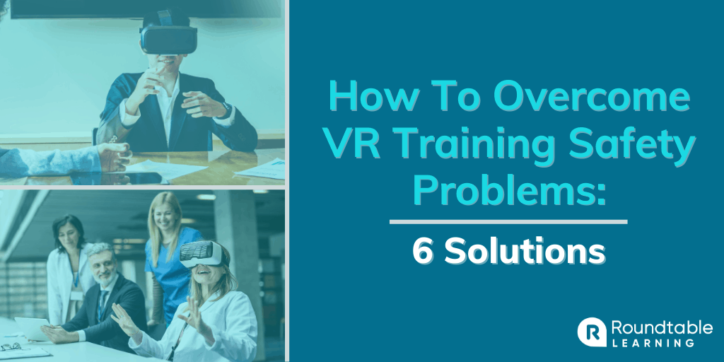 How To Overcome VR Training Safety Problems: 6 Solutions