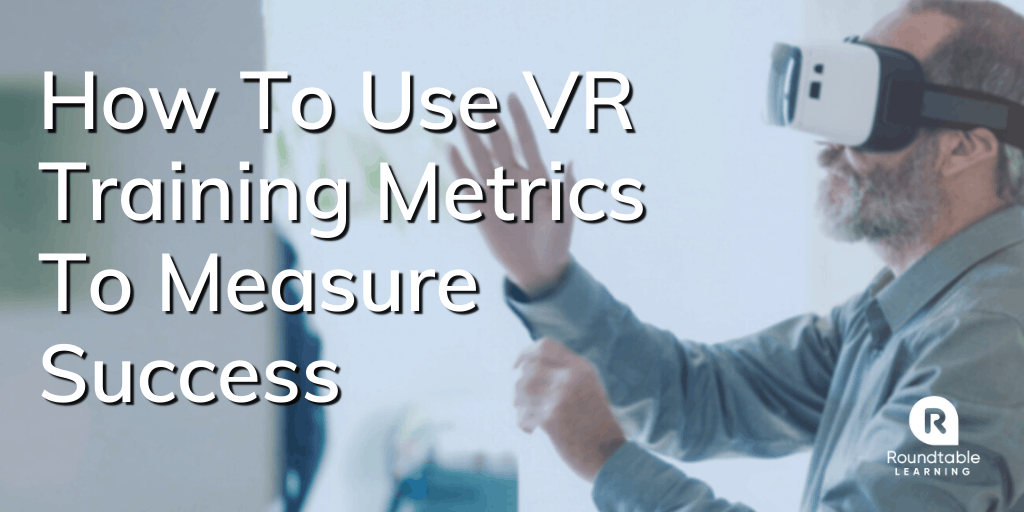 How To Use VR Training Metrics To Measure Success