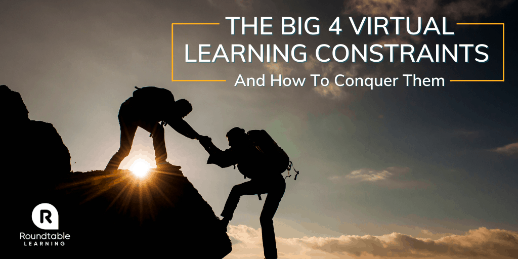 Big 4 Virtual Learning Constraints and How To Conquer Them