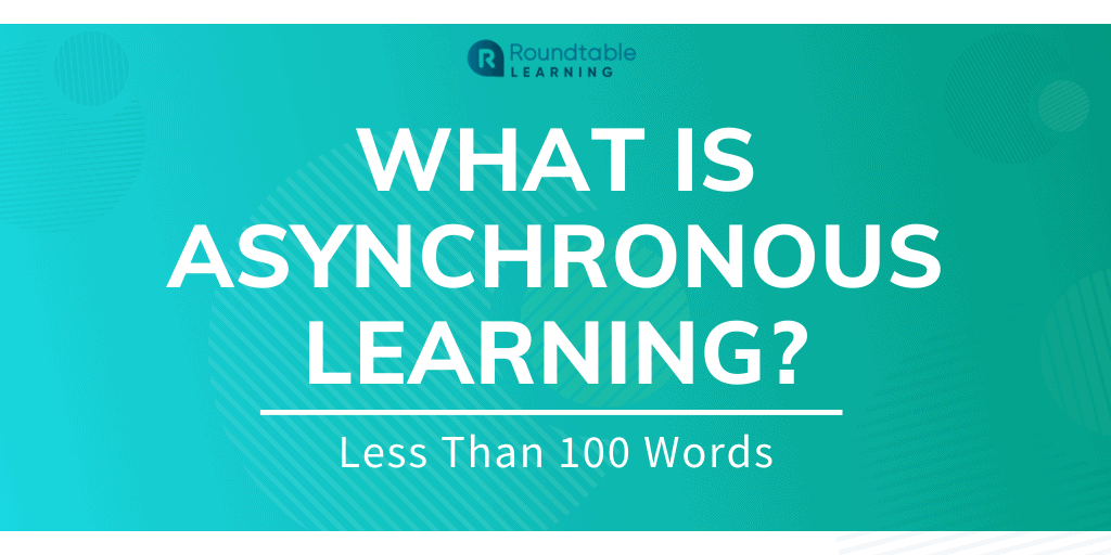 What is Asynchronous Learning? Less Than 100 Words