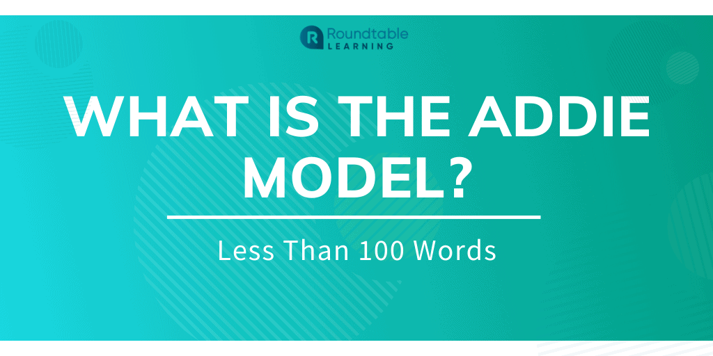 What is the ADDIE Model? Less Than 100 Words