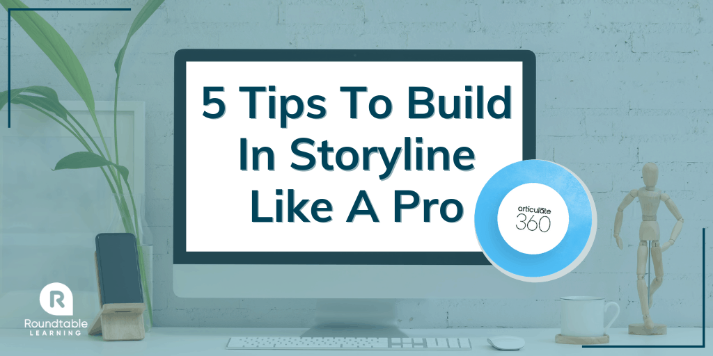 5 Tips To Build In Storyline Like A Pro