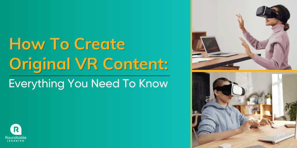 How To Create Original VR Content: Everything You Need To Know