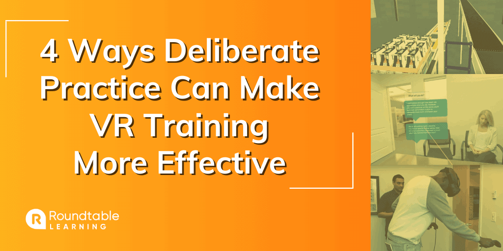 4 Ways Deliberate Practice Can Make VR Training More Effective
