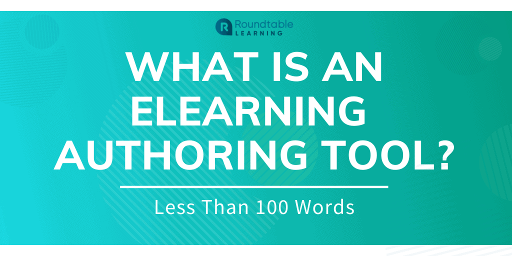 What Is An eLearning Authoring Tool? Less Than 100 Words
