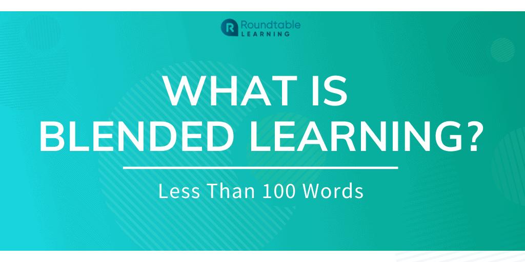 What Is Blended Learning? Less Than 100 Words