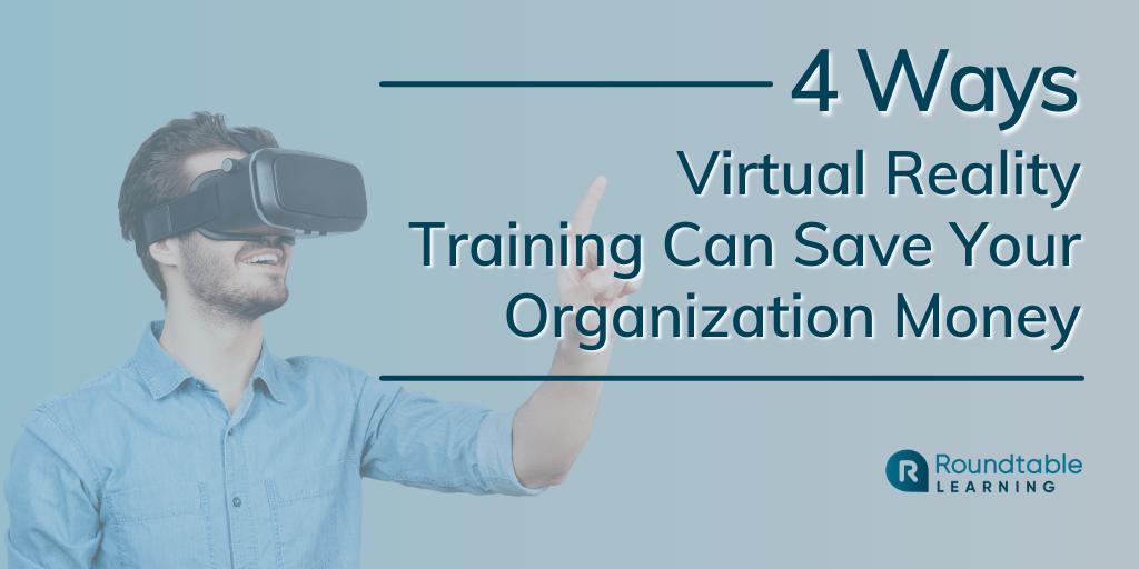 4 Ways Virtual Reality Training Can Save Your Organization Money