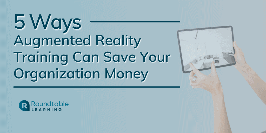 5 Ways Augmented Reality Training Can Save Your Organization Money