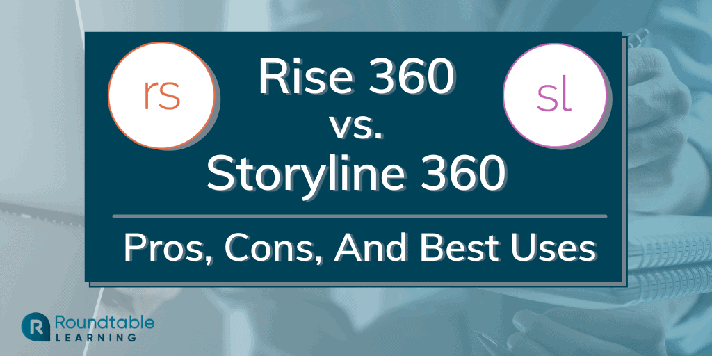 Articulate Rise 360 vs. Articulate Storyline 360: Pros, Cons, And Best Uses