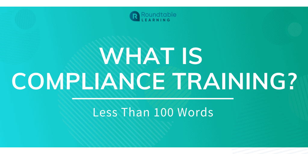 What Is Compliance Training? Less Than 100 Words