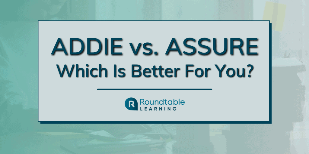 ADDIE vs. ASSURE Instructional Design Models: Which Is Better For You?