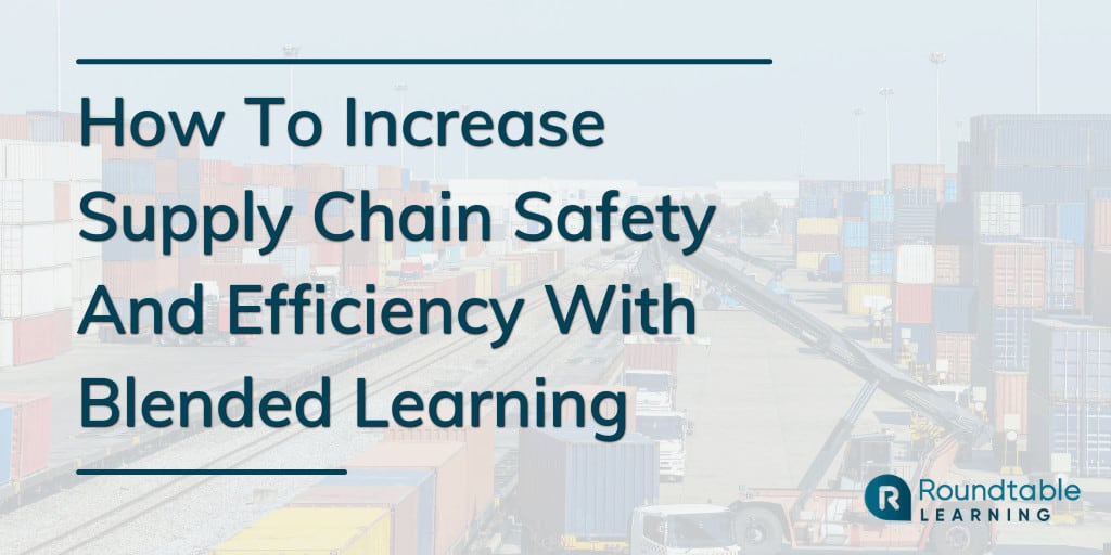 How To Increase Supply Chain Safety And Efficiency With Blended Learning