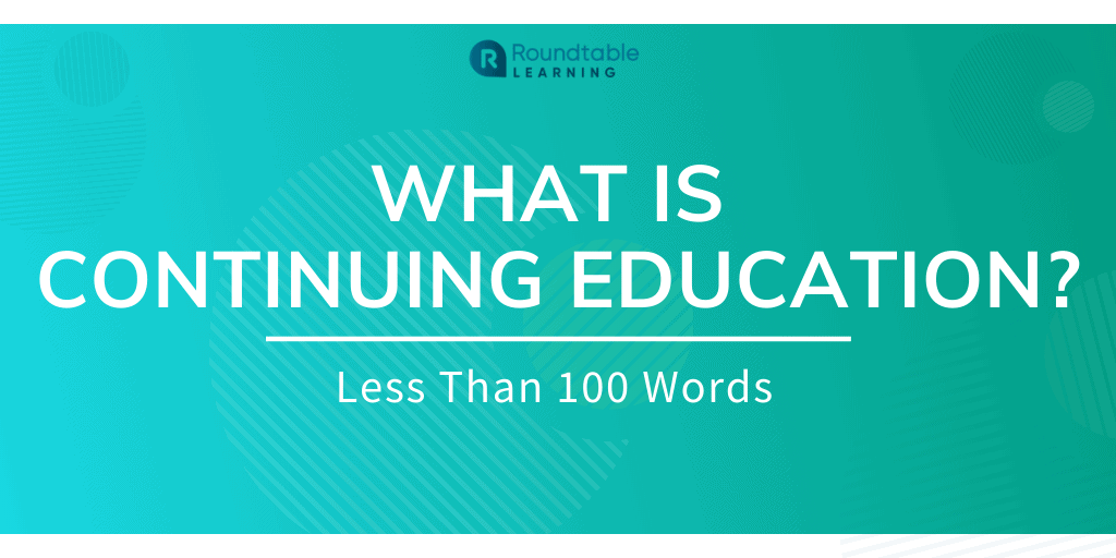 What Is Continuing Education? Less Than 100 Words