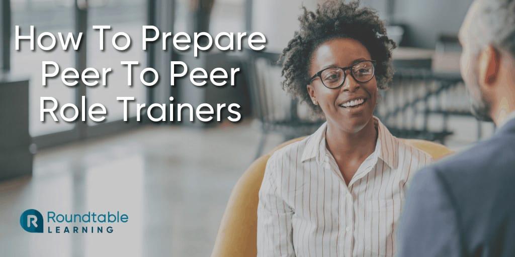 How To Prepare Peer To Peer Trainers: 3 Strategies To Guarantee Success