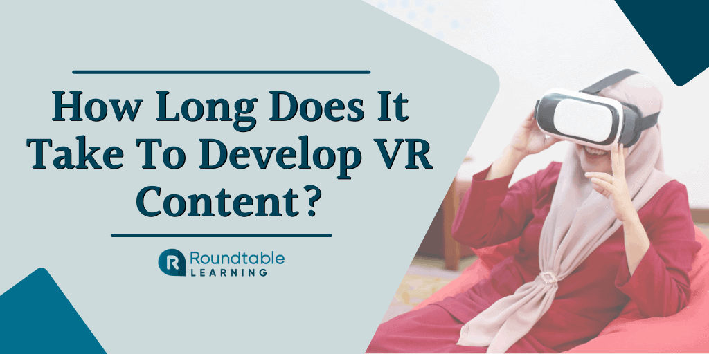 How Long Does It Take To Develop VR Training Content?