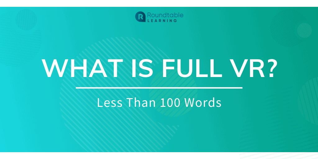 What Is Full Virtual Reality? Less Than 100 Words