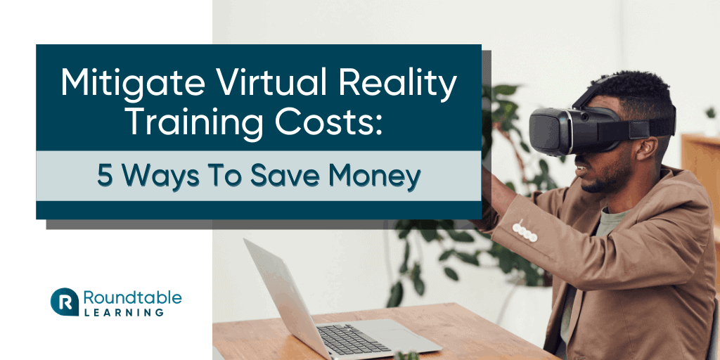 Mitigate Virtual Reality Training Costs: 5 Ways To Save Money