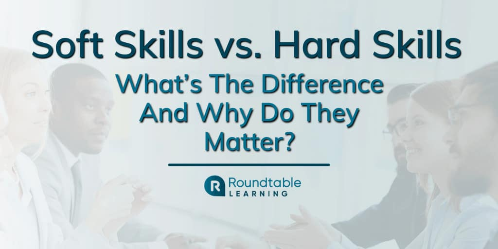 Soft Skills vs. Hard Skills: What's The Difference And Why Do They Matter?