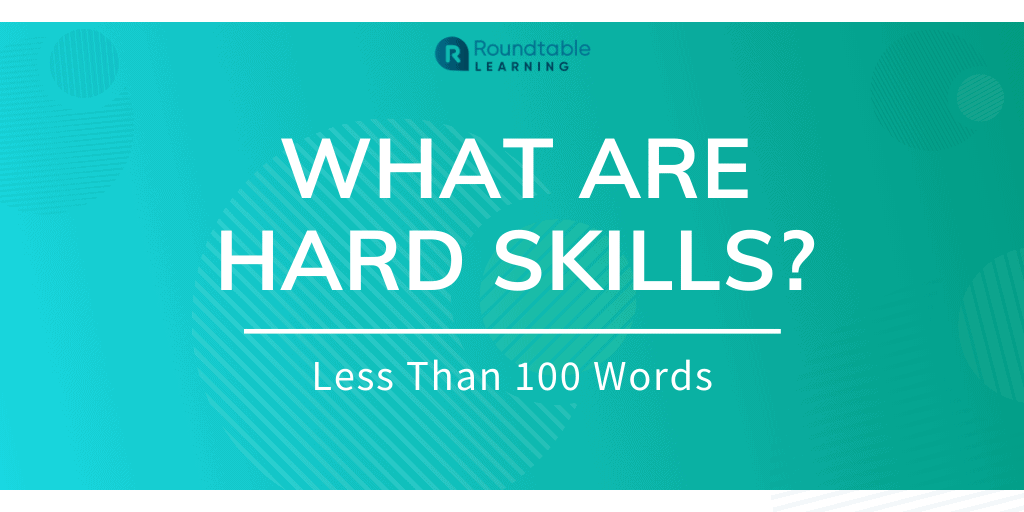 What Are Hard Skills? Less Than 100 Words