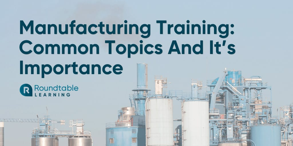 Manufacturing Training: Common Training Topics And Why It's Important