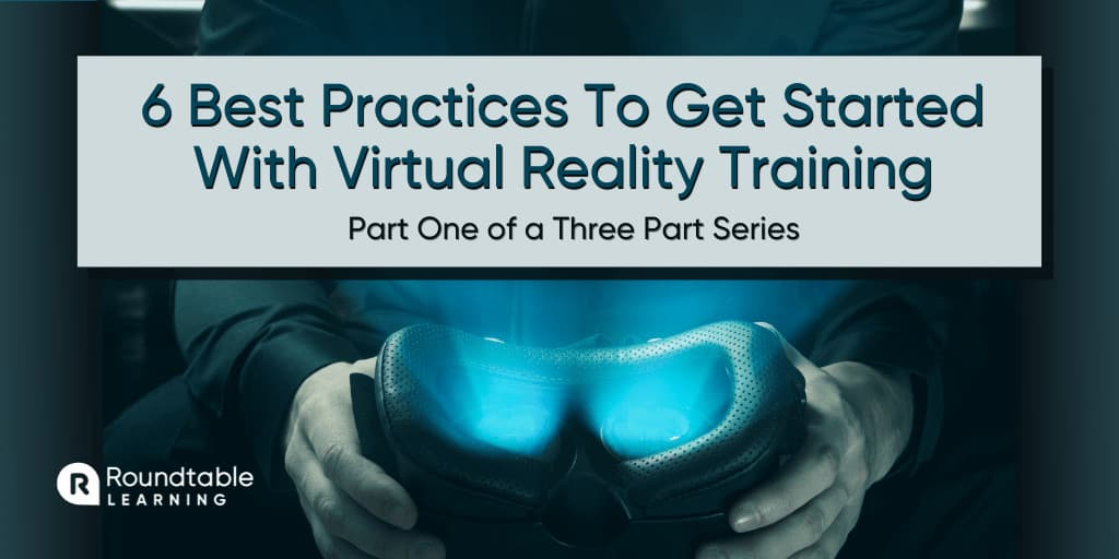 6 Best Practices To Get Started With A Virtual Reality Training Program