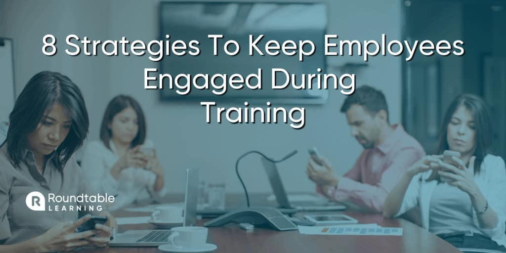 How To Keep Your Employees Engaged During Training: 8 Strategies for Success