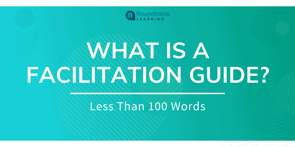 What Is A Facilitation Guide? Less Than 100 Words