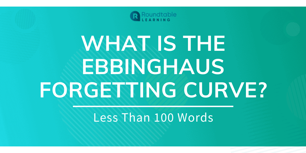 What Is The Ebbinghaus Forgetting Curve? Less Than 100 Words