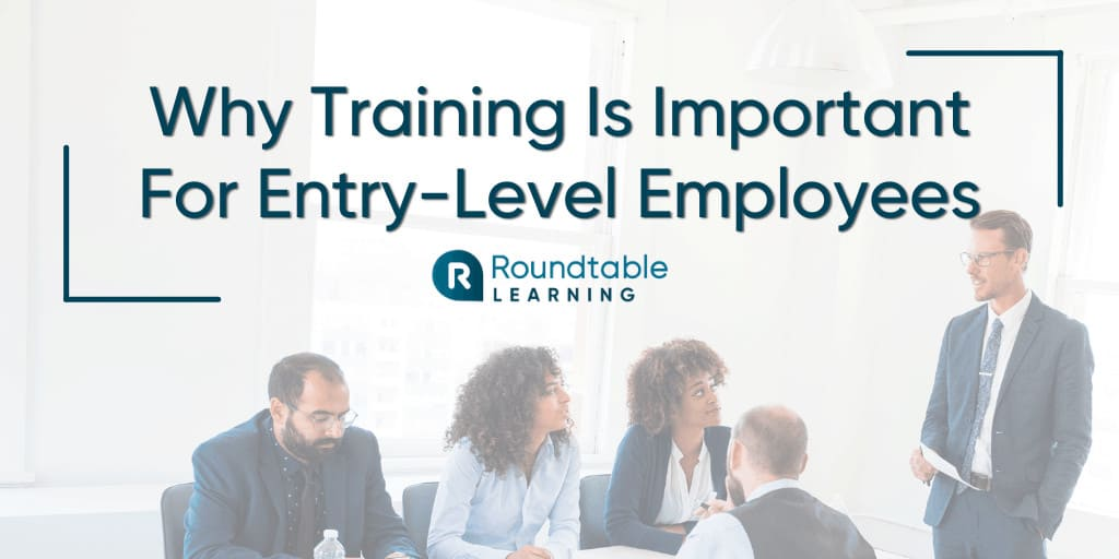 Why Is Training For Entry-Level Employees Important At My Organization?
