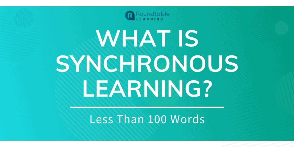 What Is Synchronous Learning? Less Than 100 Words