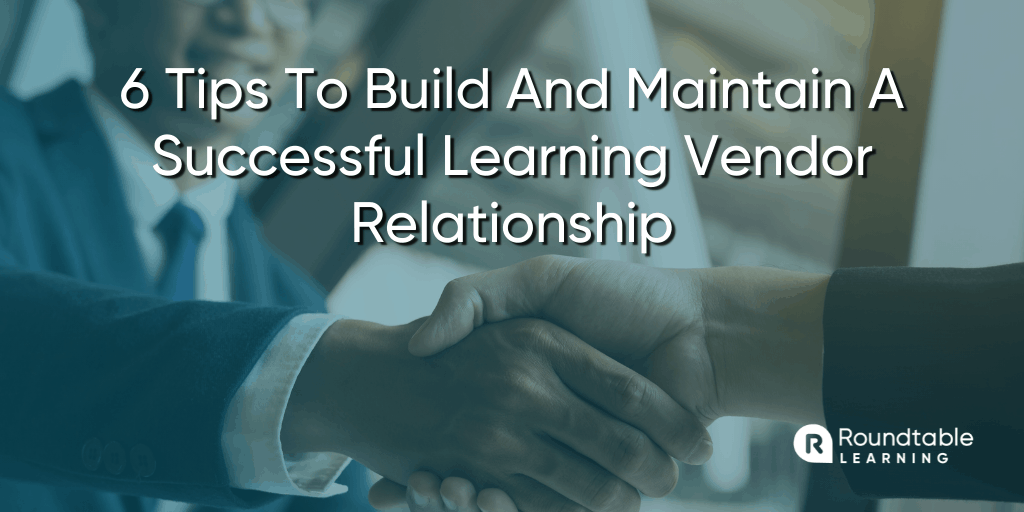 6 Tips To Build And Maintain A Successful Learning Vendor Relationship