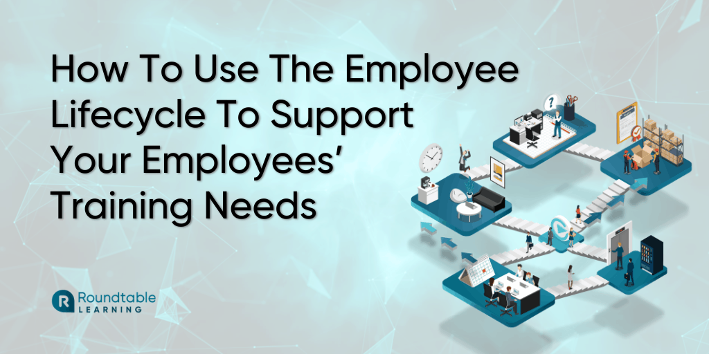 How To Use The Employee Lifecycle To Support Your Employees' Training Needs