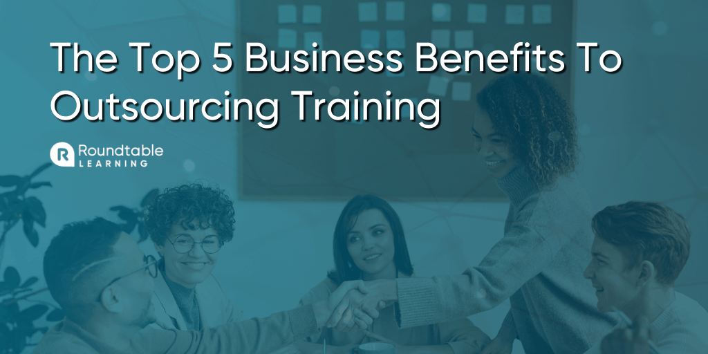 The Top 5 Business Benefits To Outsourcing Corporate Training And Development